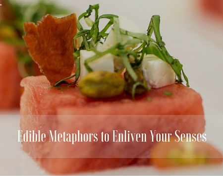 Edible Metaphors to Enliven Your Senses